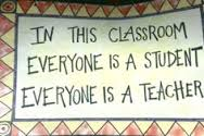 Everyone is a student and teacher
