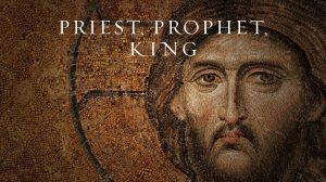 Priest, Prophet ,King
