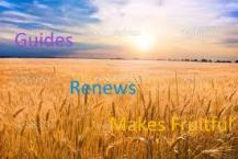 guides, renews, makes fruitful