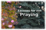 excuses for not praying